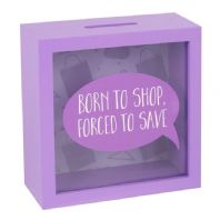 'Born To Shop Forced To Save' Glass Fronted Money Box..